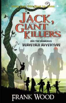 Jack, the Giant Killers and the Bodacious Beanstalk Adventure, Frank Wood