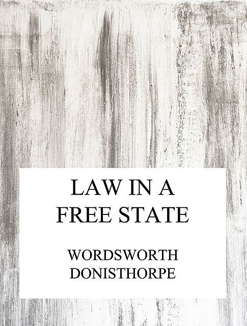 Law in a free state, Wordsworth Donisthorpe