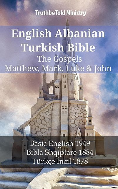 English Albanian Turkish Bible – The Gospels – Matthew, Mark, Luke & John, TruthBeTold Ministry