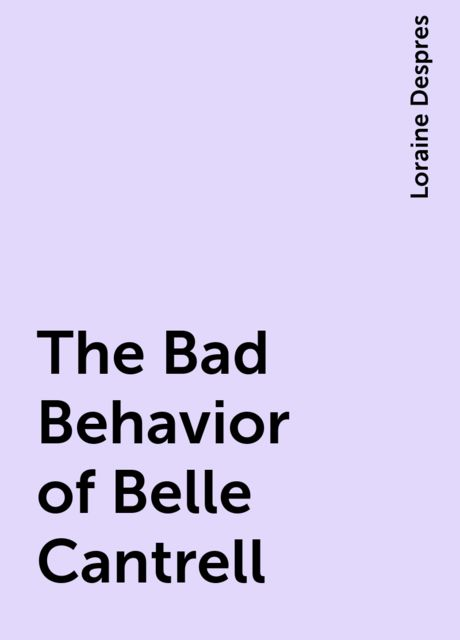 The Bad Behavior of Belle Cantrell, Loraine Despres
