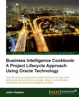 Business Intelligence Cookbook: A Project Lifecycle Approach Using Oracle Technology, John Heaton
