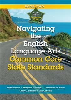 Navigating the English Language Arts Common Core State Standards, Angela Peery