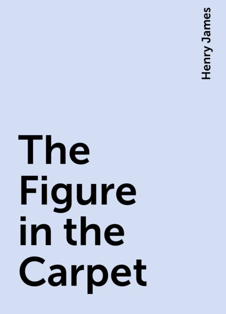 The Figure in the Carpet, Henry James