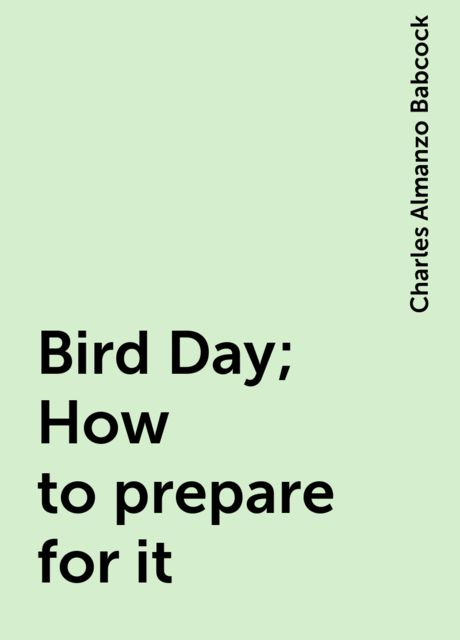 Bird Day; How to prepare for it, Charles Almanzo Babcock