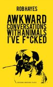 Awkward Conversations with Animals I've Fucked, Rob Hayes