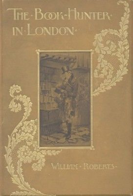 The Book-Hunter in London / Historical and Other Studies of Collectors and Collecting, Roberts