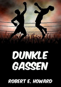 Dunkle Gassen, Robert E.Howard