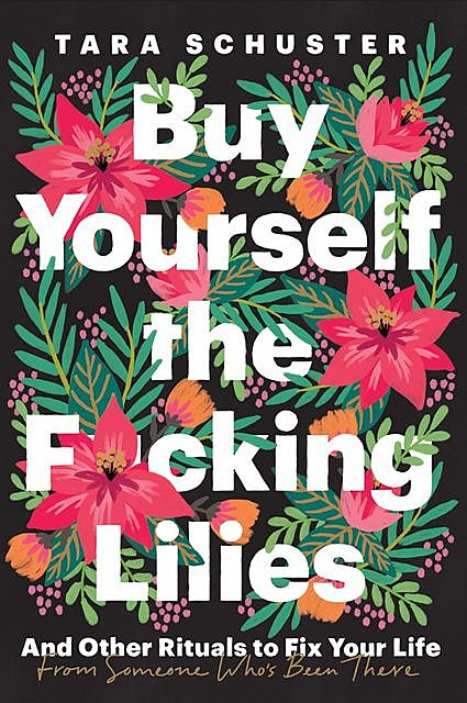 Buy Yourself the F*cking Lilies, Tara Schuster