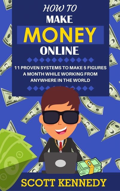 How to Make Money Online, Scott Kennedy