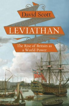 Leviathan: The Rise of Britain as a World Power, David Scott