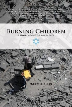 Burning Children: A Jewish View of the War in Gaza, Marc H.Ellis