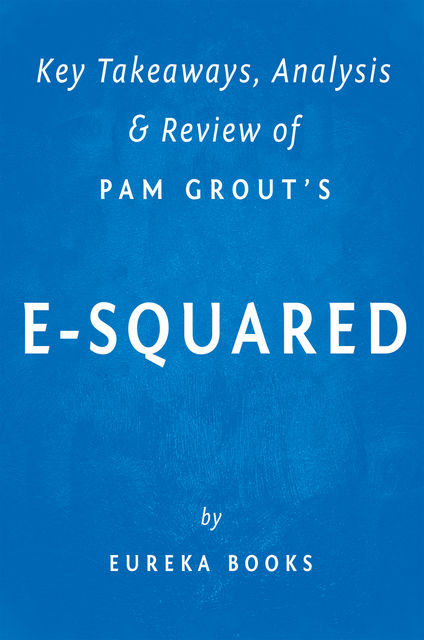 E-Squared: by Pam Grout | Key Takeaways, Analysis & Review, Eureka Books