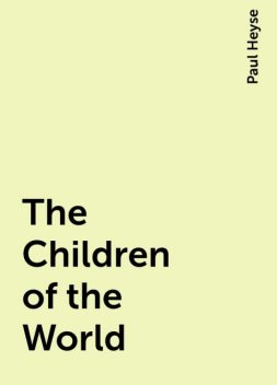 The Children of the World, Paul Heyse