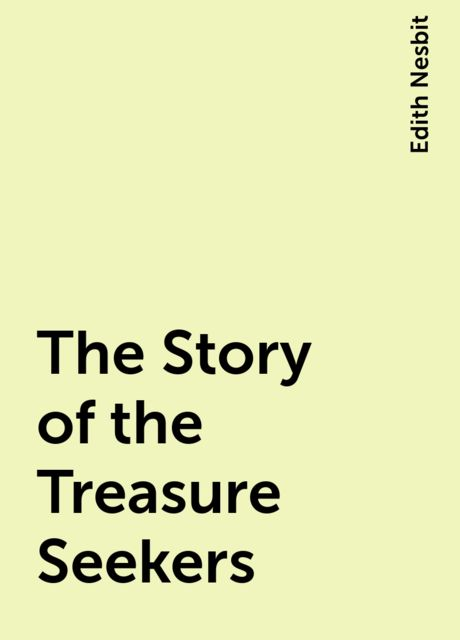 The Story of the Treasure Seekers, Edith Nesbit