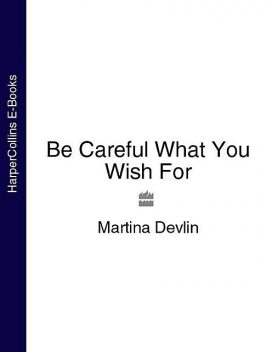Be Careful What You Wish For, Martina Devlin