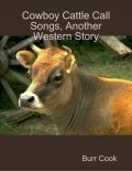 Cowboy Cattle Call Songs, Another Western Story, Burr Cook