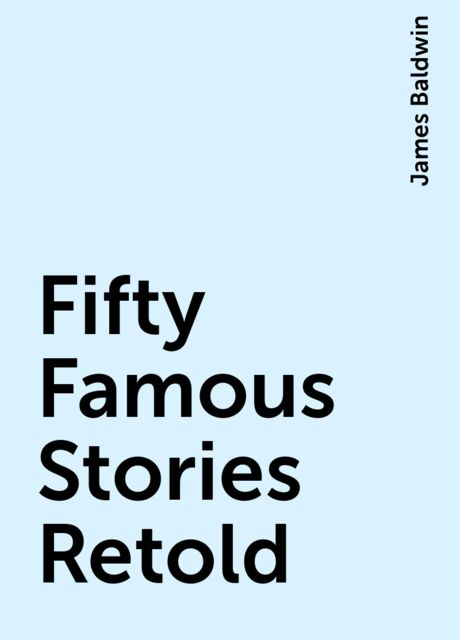 Fifty Famous Stories Retold, James Baldwin