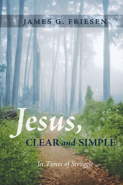 Jesus, Clear and Simple, James G. Friesen