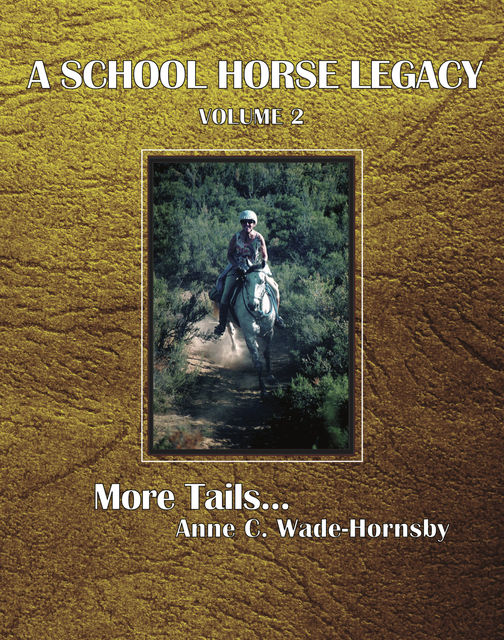 A School Horse Legacy, Volume 2: More Tails, Anne C. Wade-Hornsby