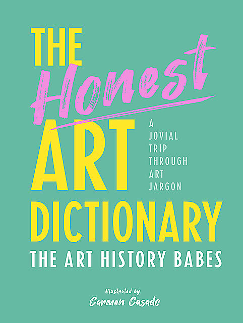 The Honest Art Dictionary, The Art History Babes