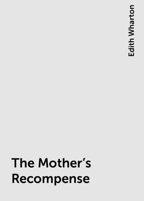 The Mother's Recompense, Edith Wharton