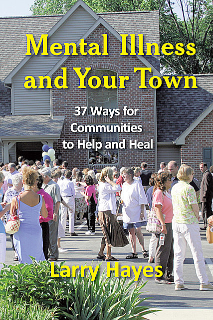 Mental Illness and Your Town, Larry Hayes