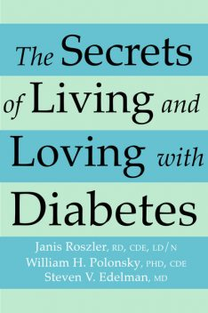 The Secrets of Living and Loving with Diabetes, Steven Edelman, CDE, Janis RD, LD, N Roszler, William H. CDE Polonsky