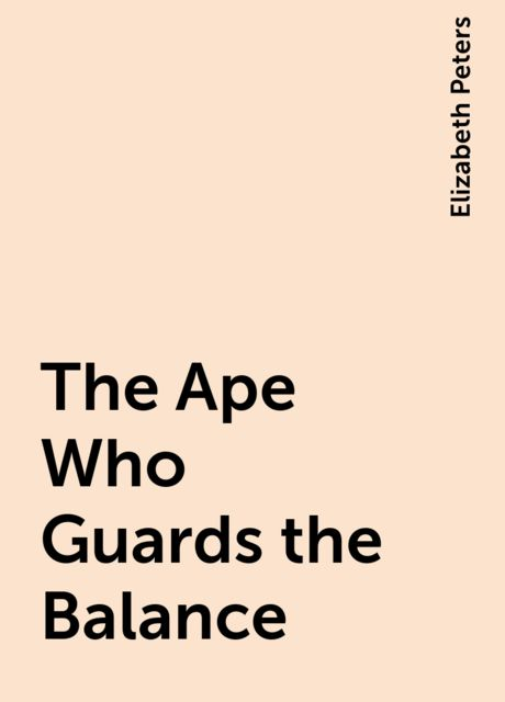 The Ape Who Guards the Balance, Elizabeth Peters