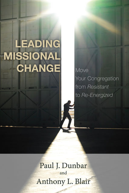 Leading Missional Change, Anthony L. Blair, Paul J. Dunbar