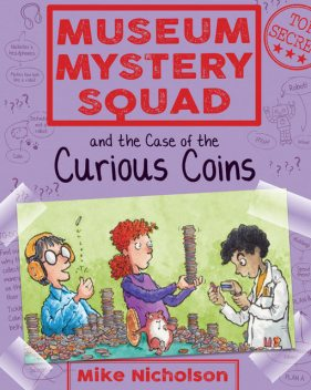 Museum Mystery Squad and the Case of the Curious Coins, Mike Nicholson