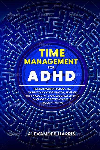 Time Management for ADHD, Alexander Harris
