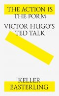 The Action is the Form: Victor Hugo's TED Talk, Keller Easterling
