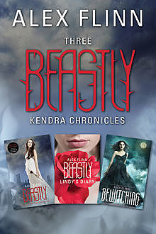 Three Beastly Kendra Chronicles, Alex Flinn