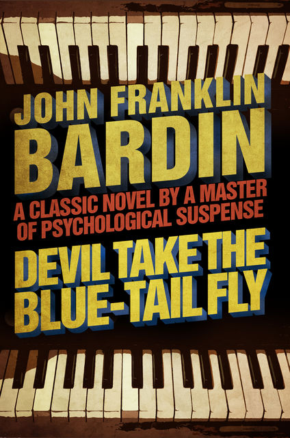 Devil Take the Blue-Tail Fly, John Franklin Bardin