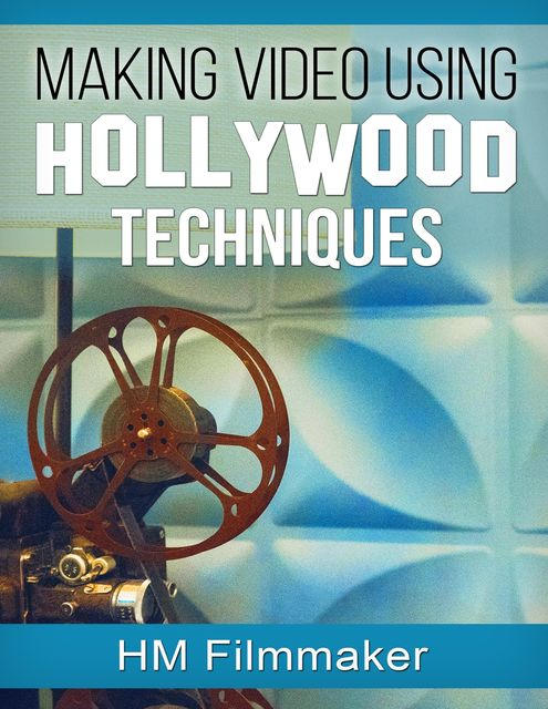 Making Video Using Hollywood Techniques, HM Filmmaker