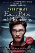 The Ultimate Harry Potter and Philosophy: Hogwarts for Muggles, William Irwin
