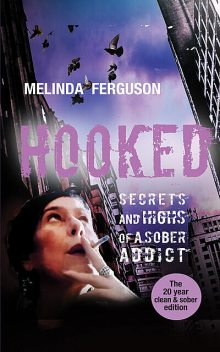 Hooked – Secrets and Highs of a Sober Addict, Melinda Ferguson