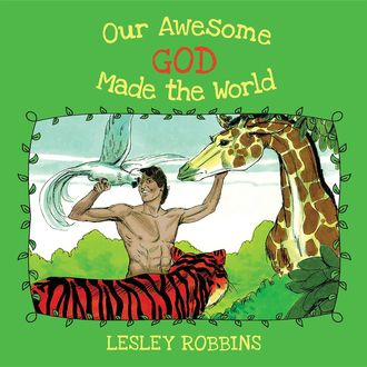 Our Awesome God Made the World, Lesley Robbins