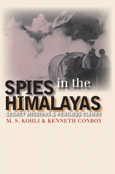 Spies in the Himalayas, Kenneth Conboy, Mohan S. Kohli