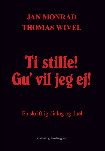 Ti stille! Gu' vil jeg ej, Thomas Wivel, Jan Monrad