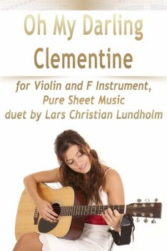 Oh My Darling Clementine for Violin and F Instrument, Pure Sheet Music duet by Lars Christian Lundholm, Lars Christian Lundholm