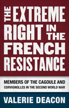 The Extreme Right in the French Resistance, Valerie Deacon