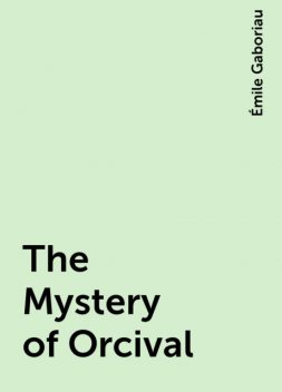 The Mystery of Orcival, Émile Gaboriau