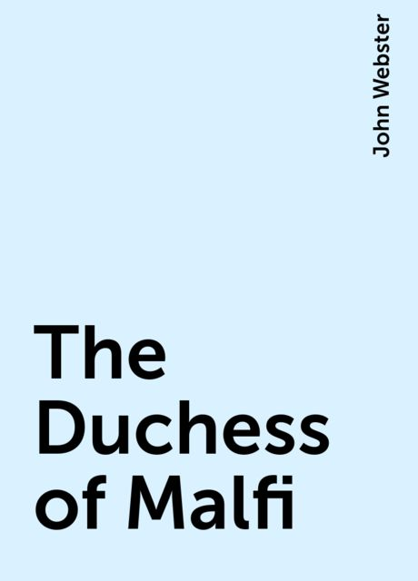 The Duchess of Malfi, John Webster