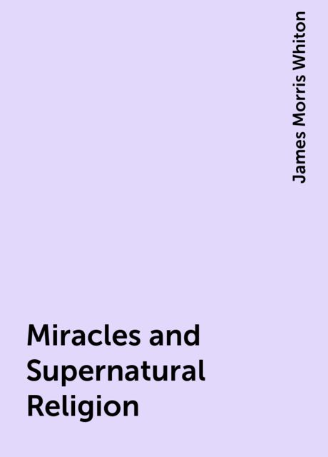 Miracles and Supernatural Religion, James Morris Whiton
