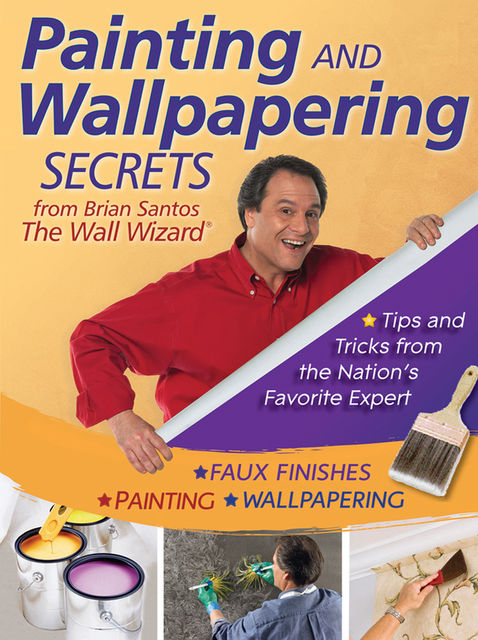Painting and Wallpapering Secrets from Brian Santos, The Wall Wizard, Brian Santos