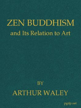 Zen Buddhism, and Its Relation to Art, Arthur Waley