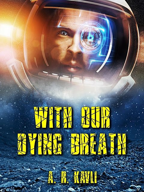 With Our Dying Breath, A.R. Kavli