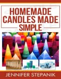 Homemade Candles Made Simple, Miss Jennifer Stepanik