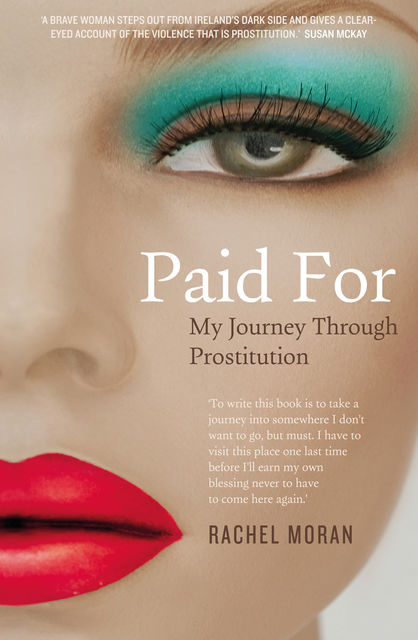 Paid For: My Journey Through Drugs and Prostitution, Rachel Moran
